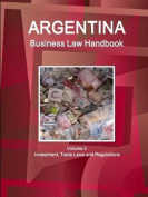 Argentina Business Law Handbook Volume 2 Investment, Trade Laws and Regulations
