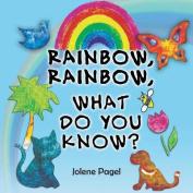 Rainbow, Rainbow, What Do You Know?