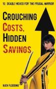 Crouching Costs, Hidden Savings