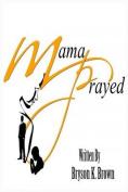 Mama Prayed