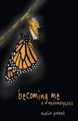 Beccoming Me - A Metamorphosis