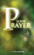 P Is for Prayer - A Devotional
