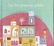 Las Tres Princesas Palidas [Spanish]