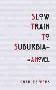 Slow Train to Suburbia