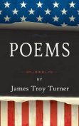 Poems: By James Troy Turner