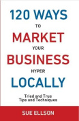 120 Ways to Market Your Business Hyper Locally