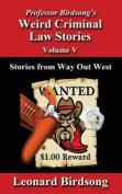 Professor Birdsong's Weird Criminal Law Stories - Volume 5