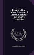 Defence of the Hebrew Grammar of Gesenius Against Prof. Stuart's Translation