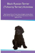 Black Russian Terrier (Tchiorny Terrier) Activities Black Russian Terrier Tricks, Games & Agility. Includes  : Black Russian Terrier Beginner to Advanced Tricks, Series of Games, Agility and More