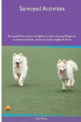Samoyed Activities Samoyed Tricks, Games & Agility. Includes  : Samoyed Beginner to Advanced Tricks, Series of Games, Agility and More