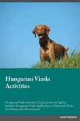 Hungarian Vizsla Activities Hungarian Vizsla Activities (Tricks, Games & Agility) Includes  : Hungarian Vizsla Agility, Easy to Advanced Tricks, Fun Games, Plus New Content