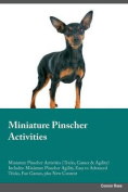 Miniature Pinscher Activities Miniature Pinscher Activities (Tricks, Games & Agility) Includes  : Miniature Pinscher Agility, Easy to Advanced Tricks, Fun Games, Plus New Content