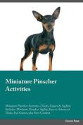 Miniature Pinscher Activities Miniature Pinscher Activities (Tricks, Games & Agility) Includes  : Miniature Pinscher Agility, Easy to Advanced Tricks, Fun Games, Plus New Content