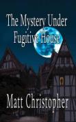 The Mystery Under Fugitive House
