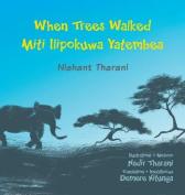 When Trees Walked Miti Ilipokuwa Yatembea