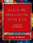 Color Me Delighted in Your Law
