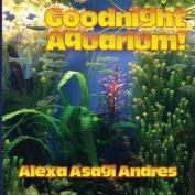 Goodnight Aquarium!