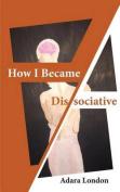 How I Became Dissociative