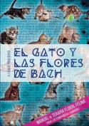 El Gato y Las Flores de Bach - Manual de Terapia Floral Felina Para Los Companeros Humanos [Spanish]