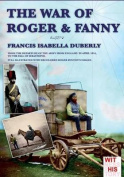 The War of Roger & Fanny  : From the Departure of the Army from England in April 1854, to the Fall of Sebastopol