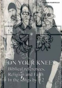 On Your Knees. Biblical References, Religion and Faith in the Songs by U2