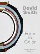 David Smith: Form in Colour [MUL]