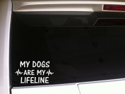 My Dogs Are My Lifeline 18cm N86 Funny Wall Laptop Car Puppy Breeder Love Canine