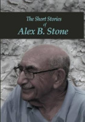 The Short Stories of Alex B. Stone