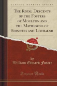 The Royal Descents of the Fosters of Moulton and the Mathesons of Shinness and Lochalsh