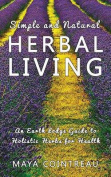 Simple and Natural Herbal Living - An Earth Lodge Guide to Holistic Herbs for Health
