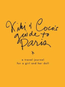 Kiki & Coco's Guide to Paris  : A Travel Journal for a Girl and Her Doll