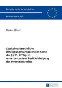 Kapitalmarktrechtliche Beteiligungstransparenz Im Sinne Der 21, 22 Wphg Unter Besonderer Beruecksichtigung Des Investmentrechts [GER]