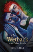 The Wetback: And Other Stories