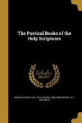 The Poetical Books of the Holy Scriptures