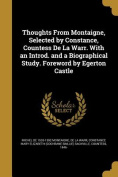 Thoughts from Montaigne, Selected by Constance, Countess de La Warr. with an Introd. and a Biographical Study. Foreword by Egerton Castle