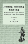 Hunting, Hawking, Shooting - Illustrated in a Catalogue of Books, Manuscripts, Prints and Drawings - Volume I