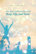 Into Space and Onto Mars with Burp, Hip, and Twist