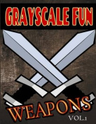 Grayscale Fun Weapons Vol.1