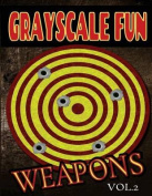 Grayscale Fun Weapons Vol.2