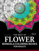 The Best of Flower Mandala Coloring Books for Adults Volume 3