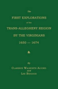 The First Explorations of the Trans-Allegheny Region by the Virginians, 1650-1674