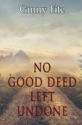 No Good Deed Left Undone