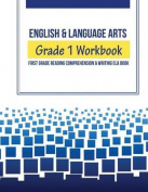 English & Language Arts Grade 1 Workbook  : First Grade Reading Comprehension & Writing Ela Book