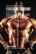Recetas Para Construir Musculo Para Fisicoculturismo, Para Pre y Post Competencia [Spanish]