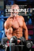 Des Recettes Maison de Barres de Proteines Pour Accelerer Le Developpement Musculaire de L'Halterophile [FRE]