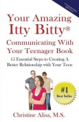 Your Amazing Itty Bitty Communicating with Your Teenager Book