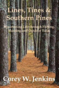 Lines, Tines & Southern Pines  : Discovering Life Through Fishing, Hunting and Outdoor Tales