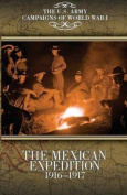 The Mexican Expedition 1916-1917