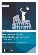 Das Schulwesen Der Wolgadeutschen Zwischen 1762 Und 1917. Allgemeine Entwicklungen Und Hindernisse [GER]