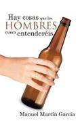 Hay Cosas Que Los Hombres Nunca Entendereis [Spanish]